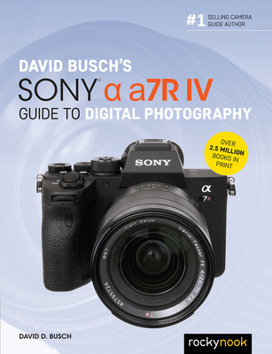 David Busch's Sony Alpha A7r IV Guide to Digital Photography-cover