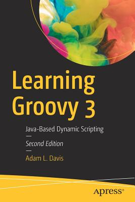 Learning Groovy 3: Java-Based Dynamic Scripting-cover