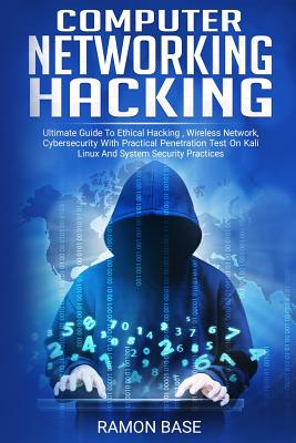Computer Networking Hacking: Ultimate Guide To Ethical Hacking, Wireless Network, Cybersecurity With Practical Penetration Test On Kali Linux And S-cover