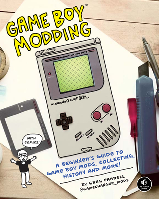 Game Boy Modding: A Beginner's Guide to Game Boy Mods, Collecting, History, and More!-cover