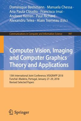 Computer Vision, Imaging and Computer Graphics Theory and Applications: 13th International Joint Conference, Visigrapp 2018 Funchal-Madeira, Portugal,-cover