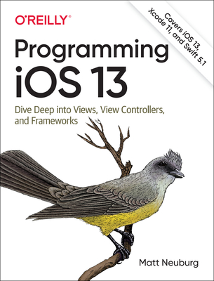 Programming IOS 13: Dive Deep Into Views, View Controllers, and Frameworks-cover