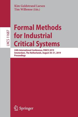 Formal Methods for Industrial Critical Systems: 24th International Conference, Fmics 2019, Amsterdam, the Netherlands, August 30-31, 2019, Proceedings-cover