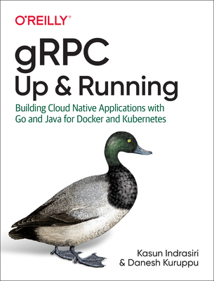 gRPC: Up and Running: Building Cloud Native Applications with Go and Java for Docker and Kubernetes-cover