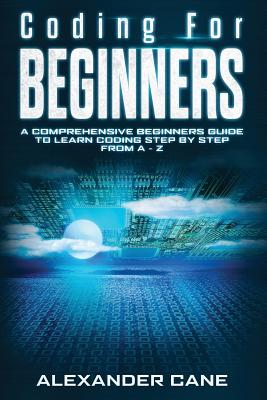 Coding for Beginners: A Comprehensive Beginners Guide to Learn Coding step by step from A-Z-cover