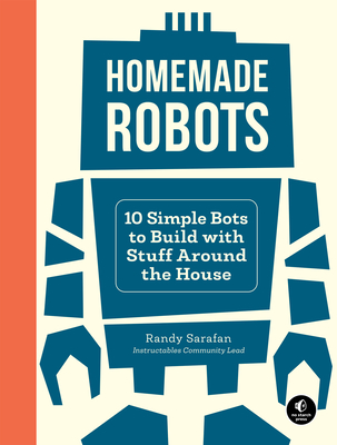 Homemade Robots: 10 Simple Bots to Build with Stuff Around the House-cover