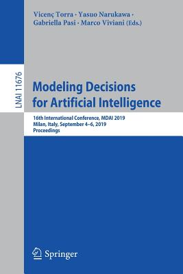 Modeling Decisions for Artificial Intelligence: 16th International Conference, Mdai 2019, Milan, Italy, September 4-6, 2019, Proceedings-cover
