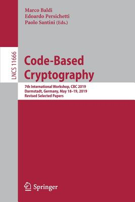 Code-Based Cryptography: 7th International Workshop, CBC 2019, Darmstadt, Germany, May 18-19, 2019, Revised Selected Papers-cover
