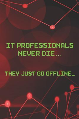 IT Professionals Never Die... They Just Go Offline_: Blank Lined Notebook ( Web Programmer) Red-cover