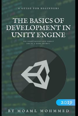 The basics of development in unity 3D: Unity and C# - for beginners - A step-by-step guide to coding your first game with Unity in C#