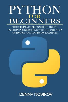 Python for Beginners: The Ultimate Beginners Guide to Python Programming With Step by Step Guidance and Hands-On Examples.-cover