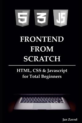 Frontend from Scratch: HTML, CSS & Javascript for Total Beginners