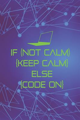 If (Not Calm) { Keep Calm} Else { Code On}: Blank Lined Notebook ( Web Programmer) Lilac