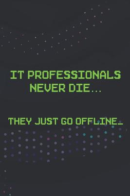 IT Professionals Never Die... They Just Go Offline_: Blank Lined Notebook ( Web Programmer) Black-cover