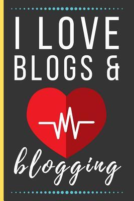 I Love Blogs & Blogging: Funny Novelty Blogging Notebook / Lined Journal (6 x 9)-cover