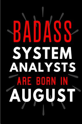 Badass System Analysts Are Born In August: Blank Lined Funny Journal Notebooks Diary as Birthday, Welcome, Farewell, Appreciation, Thank You, Christma-cover