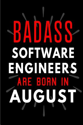 Badass Software Engineers Are Born In August: Blank Lined Funny Journal Notebooks Diary as Birthday, Welcome, Farewell, Appreciation, Thank You, Chris-cover