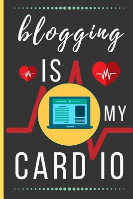 Blogging Is My Cardio: Funny Novelty Blogging Notebook / Lined Journal (6 x 9)-cover