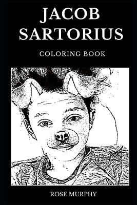 Jacob Sartorius Coloring Book: Legendary Millennial Star and Famous YouTube Personality, Acclaimed Talented Musician and Songwriter Inspired Adult Co
