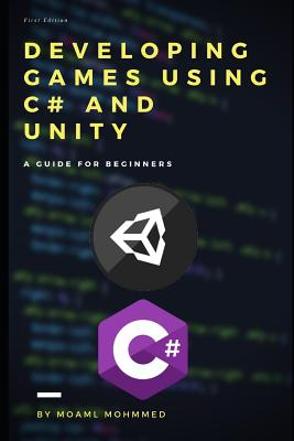 Developing Games Using C# and Unity: Unity (For all versions) and C# - For beginners