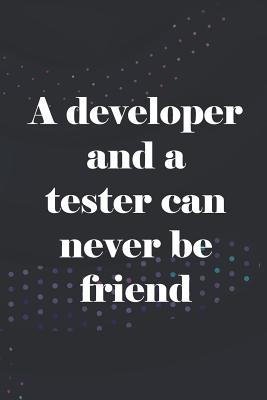 A Developer And A Tester Can Never Be Friend: Blank Lined Notebook ( Web Programmer) Black