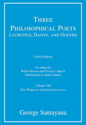 Three Philosophical Poets: Lucretius, Dante, and Goethe: Reason in Science, Volume VIII-cover