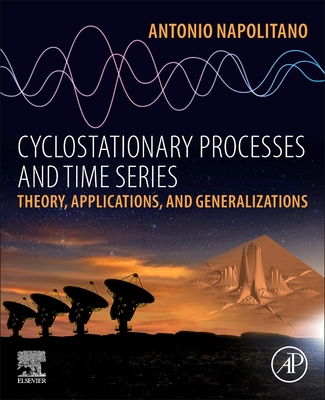 Cyclostationary Processes and Time Series.: Theory, Applications, and Generalizations-cover