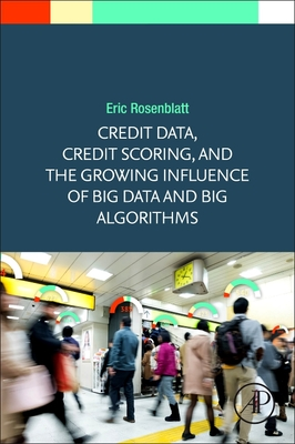 Credit Data and Scoring: The First Triumph of Big Data and Big Algorithms