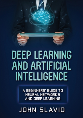 Deep Learning and Artificial Intelligence: A Beginners' Guide to Neural Networks and Deep Learning-cover