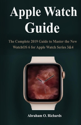 Apple Watch Guide: A complete 2019 guide to master the new watch OS 6 for Apple Watch series 3&4-cover