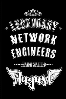 Legendary Network Engineers are born in August: Blank Lined Network Engineering Journal Notebooks Diary as Appreciation, Birthday, Welcome, Farewell,-cover