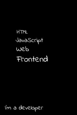 HTML JavaScript Web Frontend I'm a developer: Notebook 6x9, graph paper-cover
