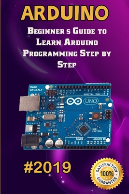 Arduino: 2019 Beginner's Guide to Learn Arduino Programming Step by Step-cover