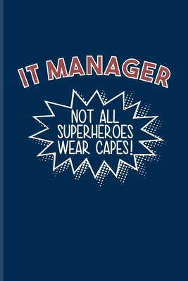IT Manager Not All Superheroes Wear Capes: Funny Profession Quote Journal - Notebook - Workbook For Analytics Manager, Database Normalization, It Mana-cover