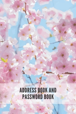 Address Book and Password Book: Contact Address Book Alphabetical Organizer Logbook Record Name Phone Numbers Email Birthday Website Password Logins I-cover
