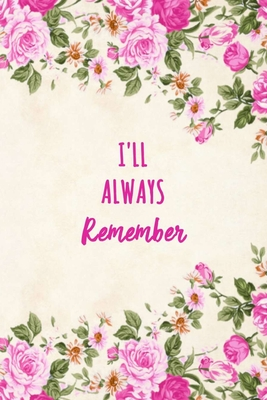 I'll Always Remember: Website Log Book - Account and Password Book - Keeper - Notebook for Passwords- Floral Design-cover