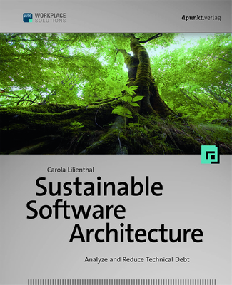 Sustainable Software Architecture: Analyze and Reduce Technical Debt-cover