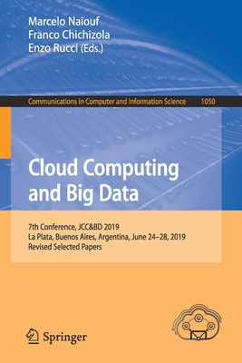 Cloud Computing and Big Data: 7th Conference, Jcc&bd 2019, La Plata, Buenos Aires, Argentina, June 24-28, 2019, Revised Selected Papers-cover
