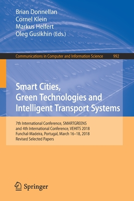 Smart Cities, Green Technologies and Intelligent Transport Systems: 7th International Conference, Smartgreens, and 4th International Conference, Vehit-cover