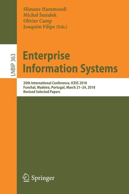 Enterprise Information Systems: 20th International Conference, Iceis 2018, Funchal, Madeira, Portugal, March 21-24, 2018, Revised Selected Papers-cover