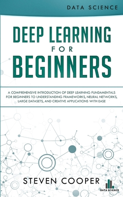 Deep Learning for Beginners: A comprehensive introduction of deep learning fundamentals for beginners to understanding frameworks, neural networks,-cover