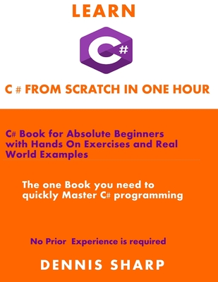 Learn C# From Scratch in one Hour: C# Book for Absolute Beginners with Hands On exercises and Real-World Examples the one book you need to quickly Mas-cover