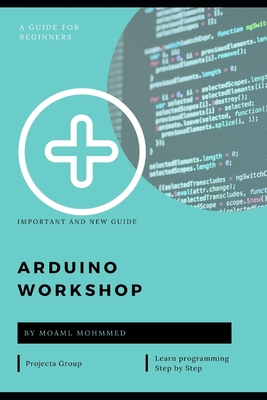 arduino workshop: Arduino Workshop will teach you the tricks and design principles of a master craftsman. Whatever your skill level, you-cover