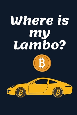 Where is my Lambo?: Bitcoin Notebook Cool Cryptocurrency Blockchain Hodl Journals Cryptocurrency Gift Idea for Any Occasion-cover