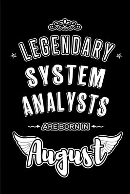 Legendary System Analysts are born in August: Blank Lined System Analyst Journal Notebooks Diary as Appreciation, Birthday, Welcome, Farewell, Thank Y-cover