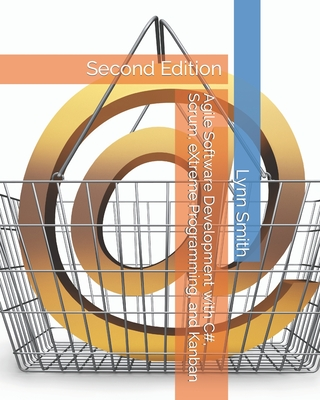 Agile Software Development with C#, Scrum, eXtreme Programming, and Kanban Second Edition