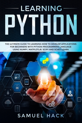 Learning Python: The Ultimate Guide to Learning How to Develop Applications for Beginners with Python Programming Language Using Numpy,-cover