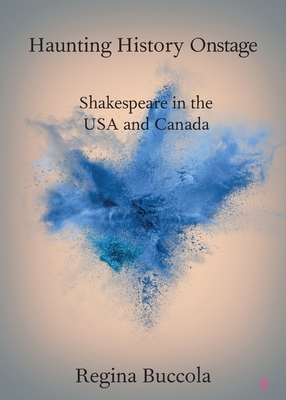 Haunting History Onstage: Shakespeare in the USA and Canada-cover