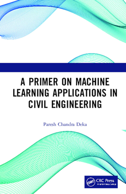 A Primer on Machine Learning Applications in Civil Engineering-cover