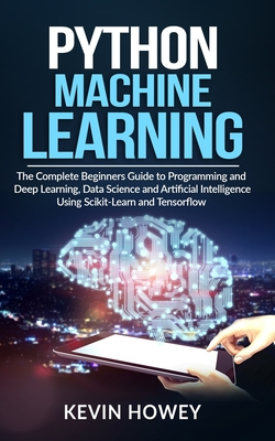 Python Machine Learning: The Complete Beginners Guide to Programming and Deep Learning, Data Science and Artificial Intelligence Using Scikit-L-cover